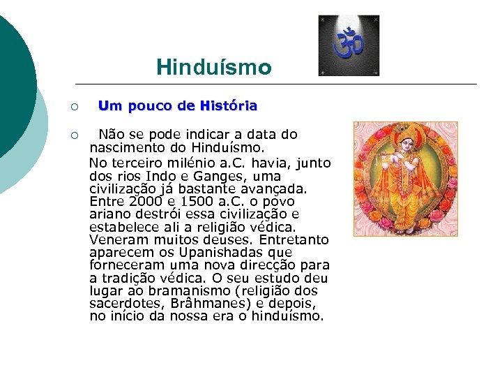 Hinduísmo ¡ Um pouco de História Não se pode indicar a data do