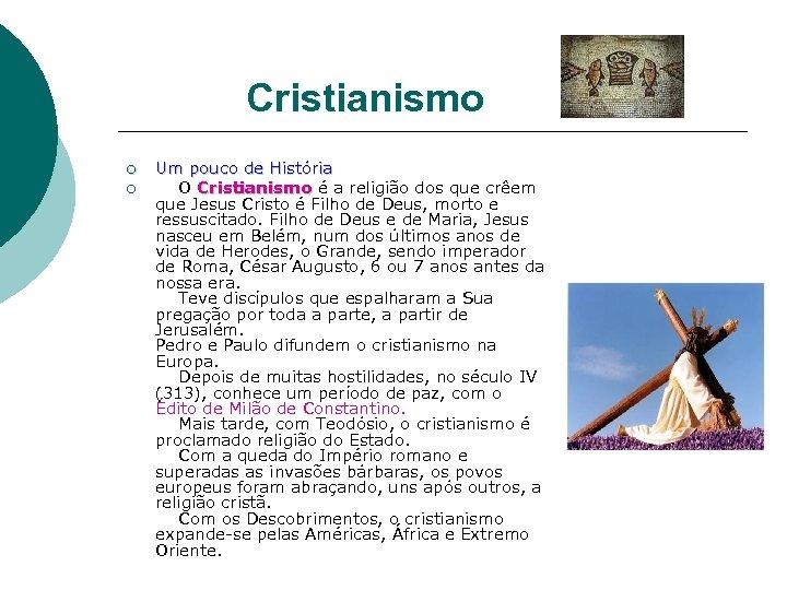 Cristianismo ¡ ¡ Um pouco de História O Cristianismo é a religião dos