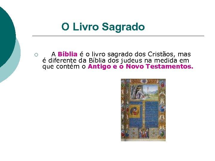 O Livro Sagrado ¡ A Bíblia é o livro sagrado dos Cristãos, mas