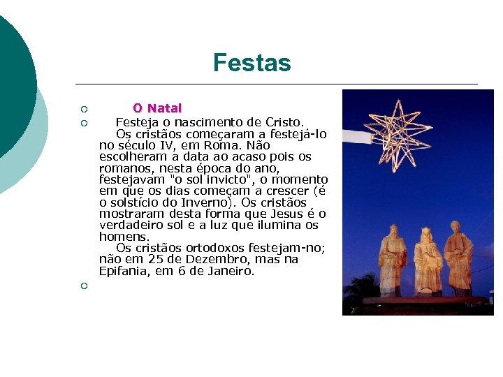 Festas ¡ ¡ ¡ O Natal Festeja o nascimento de Cristo. Os cristãos
