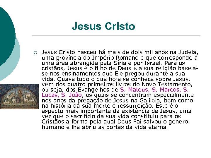 Jesus Cristo ¡ Jesus Cristo nasceu há mais de dois mil anos na