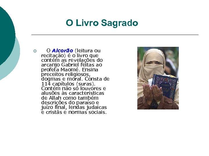 O Livro Sagrado ¡ O Alcorão (leitura ou recitação) é o livro que