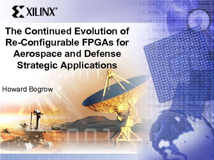 The Continued Evolution of Re-Configurable FPGAs for Aerospace and Defense Strategic Applications Howard Bogrow