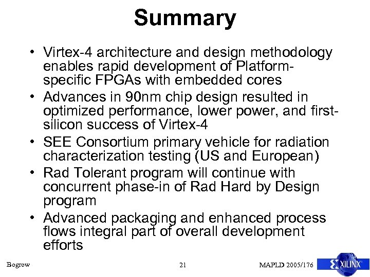 Summary • Virtex-4 architecture and design methodology • • Bogrow enables rapid development of