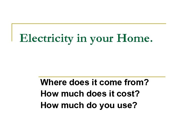 Electricity in your Home. Where does it come from? How much does it cost?