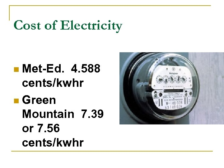 Cost of Electricity Met-Ed. 4. 588 cents/kwhr n Green Mountain 7. 39 or 7.
