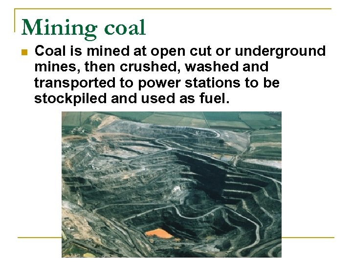 Mining coal n Coal is mined at open cut or underground mines, then crushed,