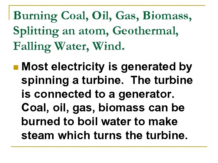 Burning Coal, Oil, Gas, Biomass, Splitting an atom, Geothermal, Falling Water, Wind. n Most