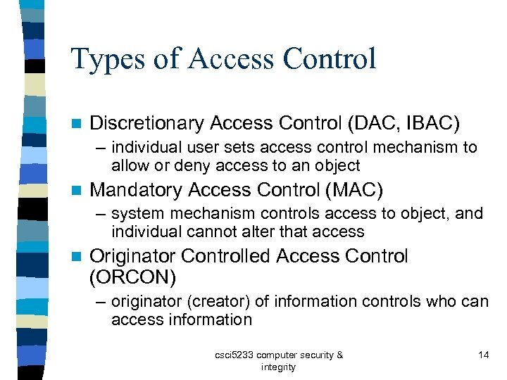 Types of Access Control n Discretionary Access Control (DAC, IBAC) – individual user sets