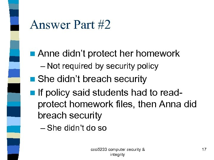 Answer Part #2 n Anne didn't protect her homework – Not required by security