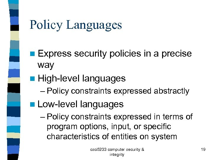 Policy Languages n Express security policies in a precise way n High-level languages –