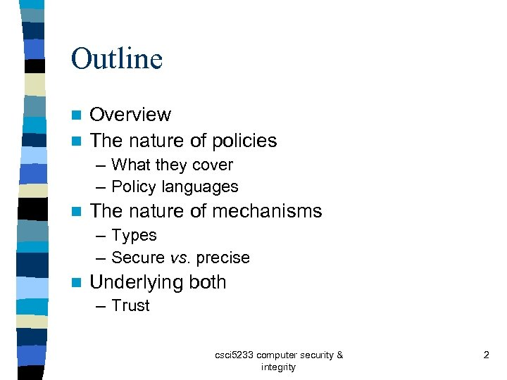 Outline Overview n The nature of policies n – What they cover – Policy