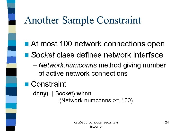 Another Sample Constraint n At most 100 network connections open n Socket class defines