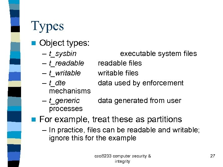 Types n Object types: – – t_sysbin t_readable t_writable t_dte mechanisms – t_generic processes