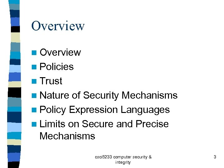 Overview n Policies n Trust n Nature of Security Mechanisms n Policy Expression Languages