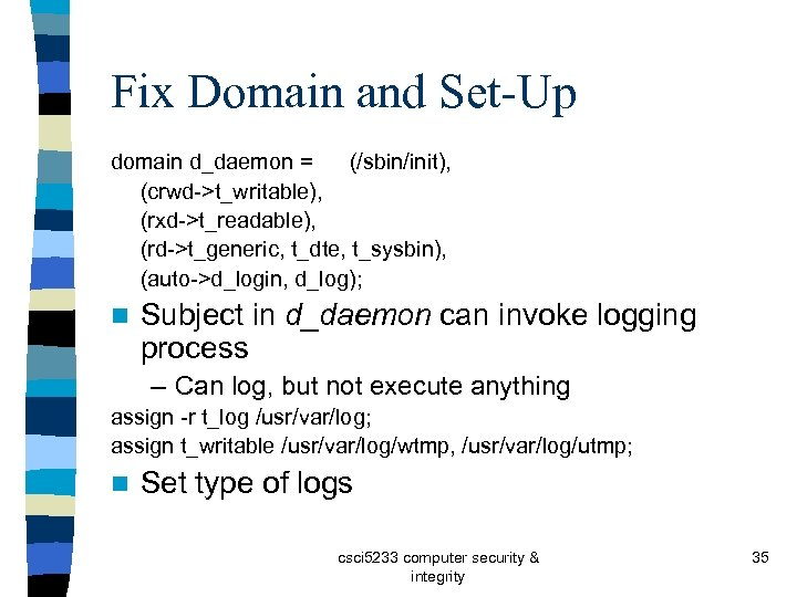 Fix Domain and Set-Up domain d_daemon = (/sbin/init), (crwd->t_writable), (rxd->t_readable), (rd->t_generic, t_dte, t_sysbin), (auto->d_login,