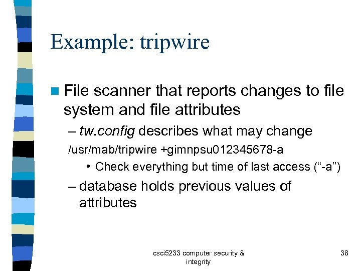Example: tripwire n File scanner that reports changes to file system and file attributes