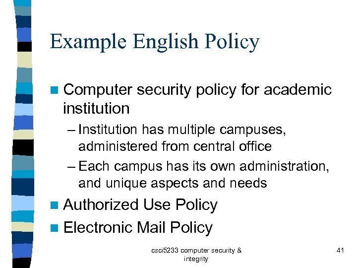 Example English Policy n Computer security policy for academic institution – Institution has multiple