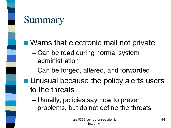 Summary n Warns that electronic mail not private – Can be read during normal