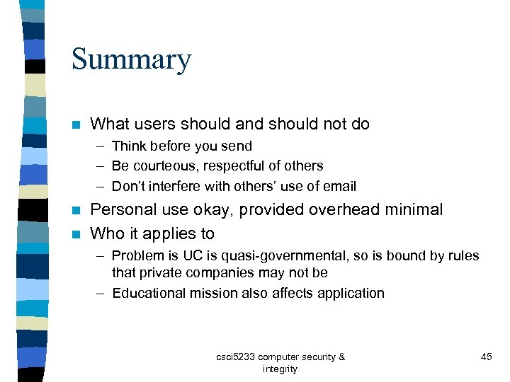 Summary n What users should and should not do – Think before you send