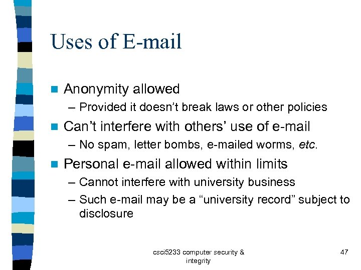 Uses of E-mail n Anonymity allowed – Provided it doesn't break laws or other
