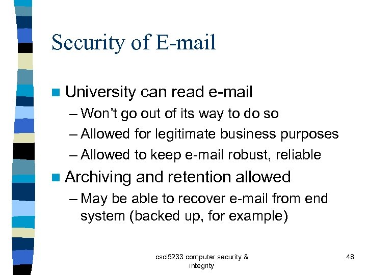 Security of E-mail n University can read e-mail – Won't go out of its
