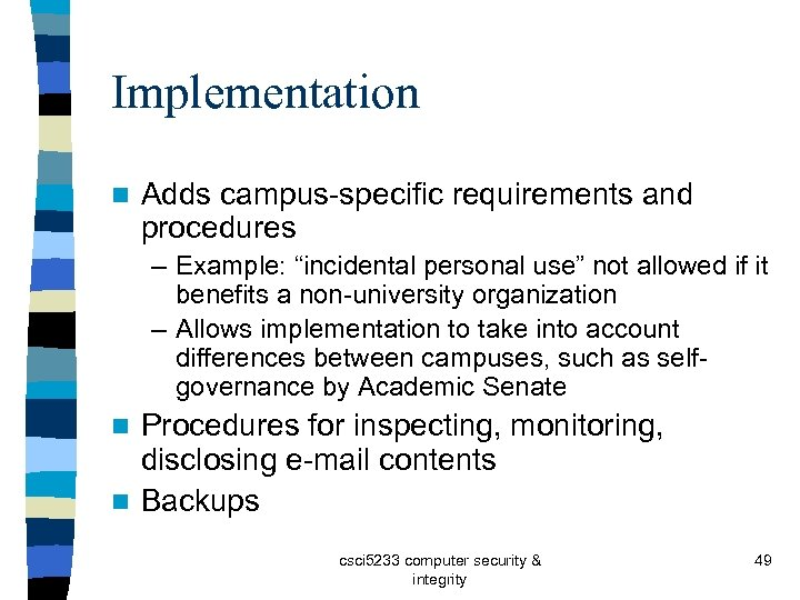 "Implementation n Adds campus-specific requirements and procedures – Example: ""incidental personal use"" not allowed"