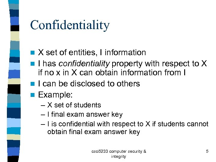 Confidentiality X set of entities, I information n I has confidentiality property with respect