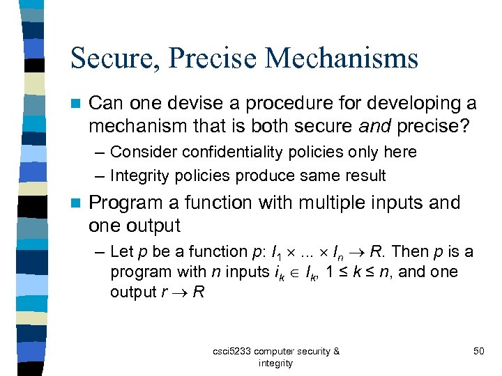Secure, Precise Mechanisms n Can one devise a procedure for developing a mechanism that