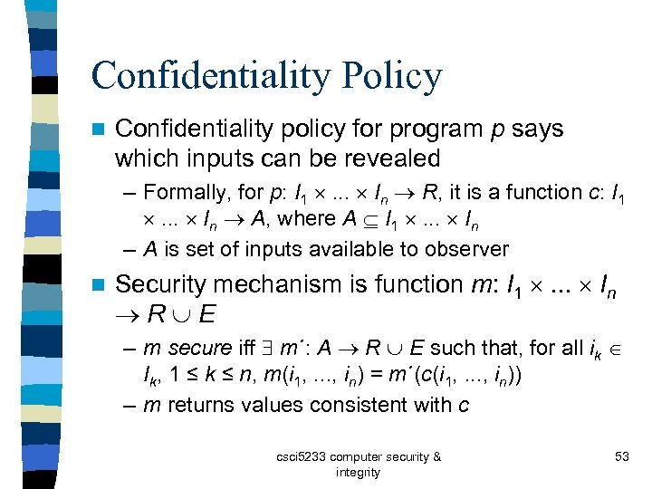 Confidentiality Policy n Confidentiality policy for program p says which inputs can be revealed