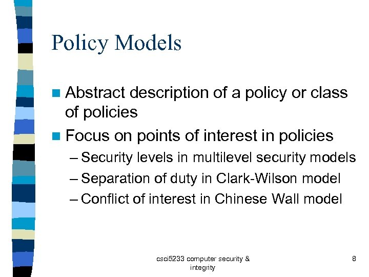 Policy Models n Abstract description of a policy or class of policies n Focus