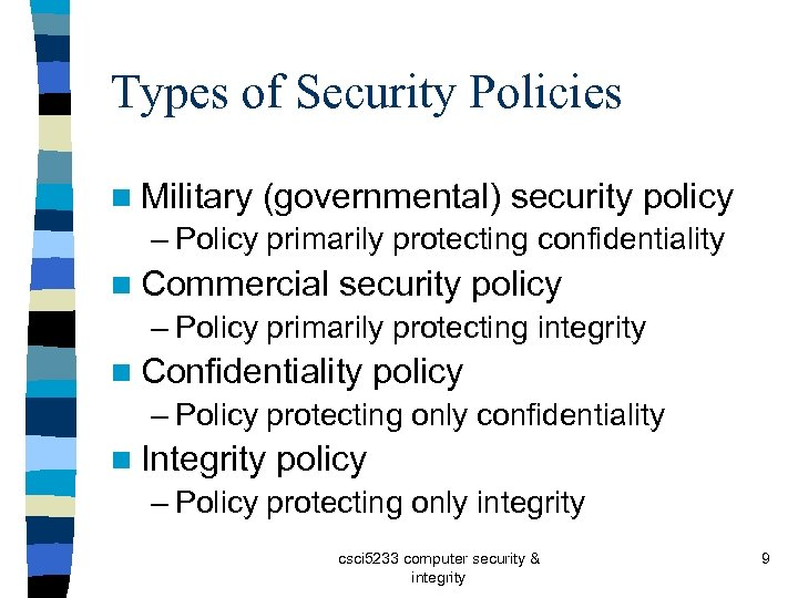 Types of Security Policies n Military (governmental) security policy – Policy primarily protecting confidentiality