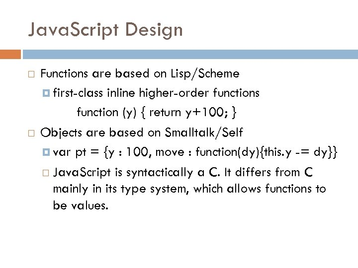 Java. Script Design Functions are based on Lisp/Scheme first-class inline higher-order functions function (y)