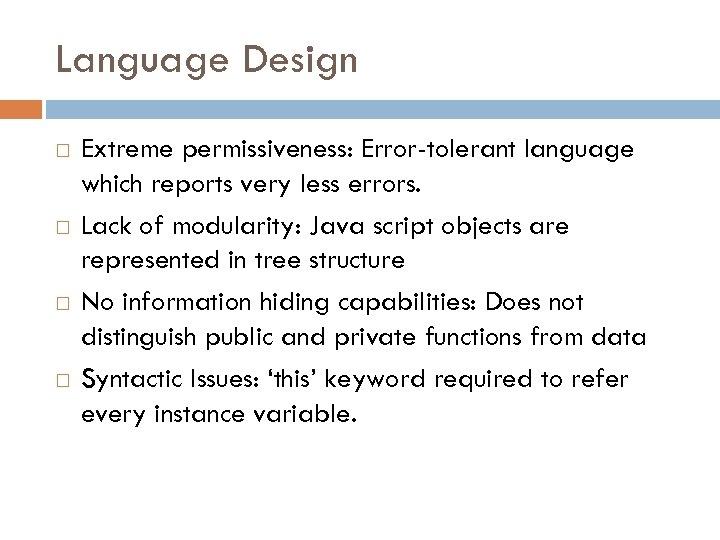 Language Design Extreme permissiveness: Error-tolerant language which reports very less errors. Lack of modularity: