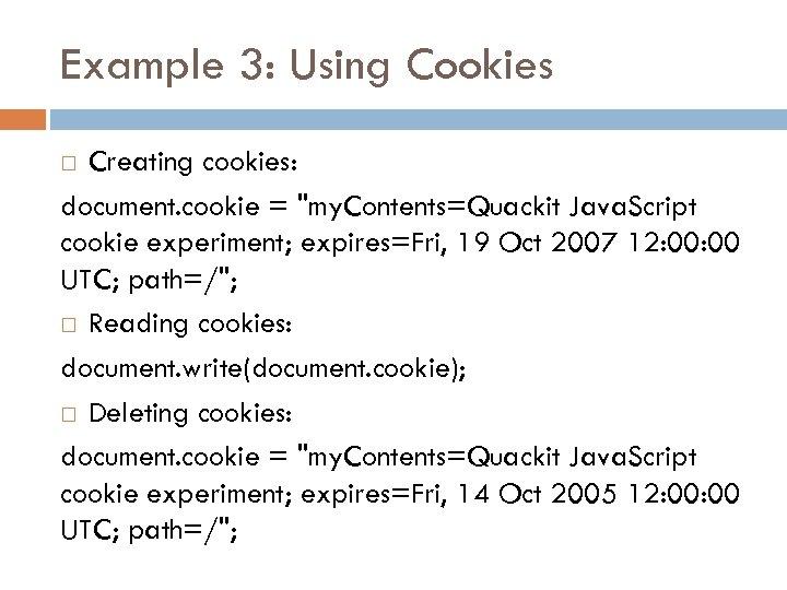 Example 3: Using Cookies Creating cookies: document. cookie =