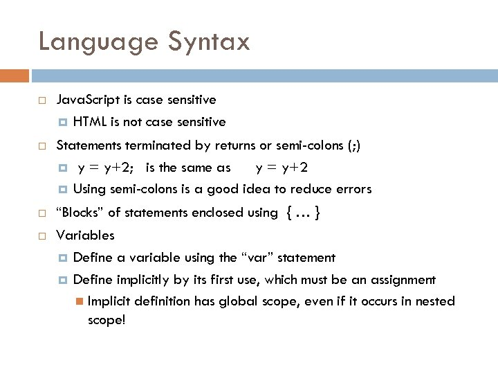 Language Syntax Java. Script is case sensitive HTML is not case sensitive Statements terminated