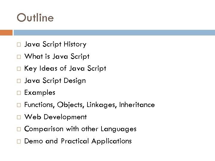 Outline Java Script History What is Java Script Key Ideas of Java Script Design