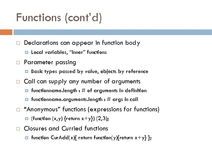 Functions (cont'd) Declarations can appear in function body Parameter passing functionname. length : #