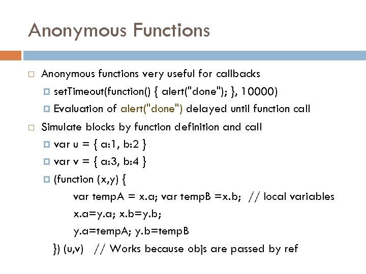 Anonymous Functions Anonymous functions very useful for callbacks set. Timeout(function() { alert(