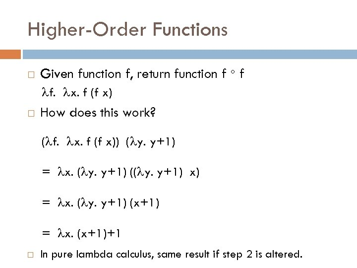 Higher-Order Functions Given function f, return function f f f. x. f (f x)