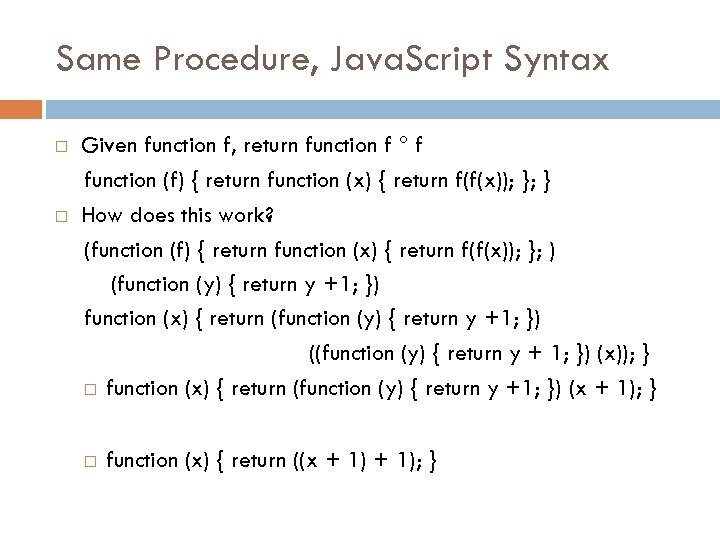 Same Procedure, Java. Script Syntax Given function f, return function f f function (f)