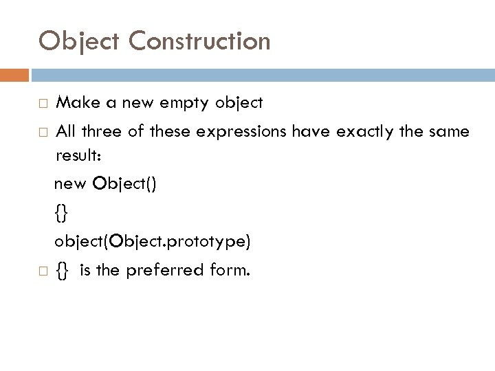 Object Construction Make a new empty object All three of these expressions have exactly