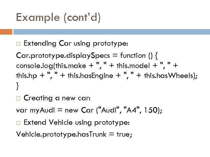 Example (cont'd) Extending Car using prototype: Car. prototype. display. Specs = function () {