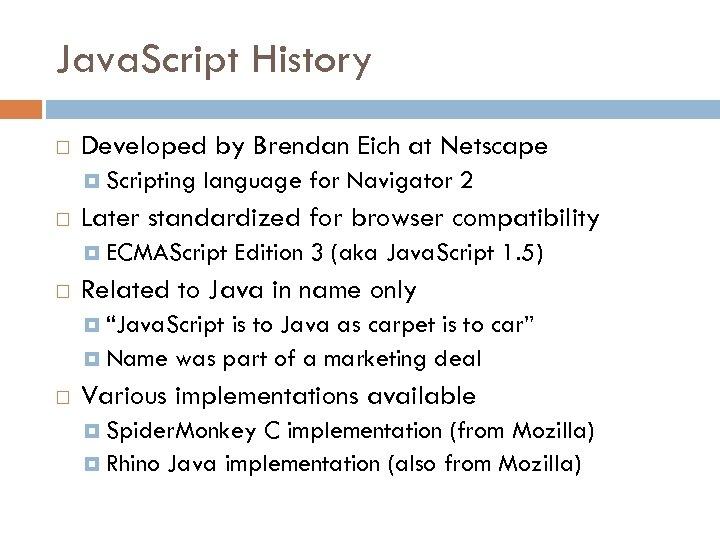 Java. Script History Developed by Brendan Eich at Netscape Scripting language for Navigator 2