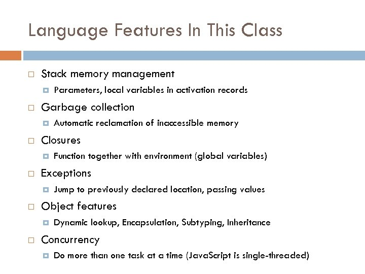 Language Features In This Class Stack memory management Garbage collection Jump to previously declared