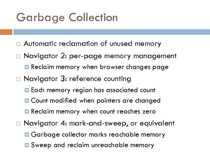 Garbage Collection Automatic reclamation of unused memory Navigator 2: per-page memory management Reclaim memory