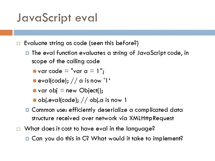 Java. Script eval Evaluate string as code (seen this before? ) The eval function