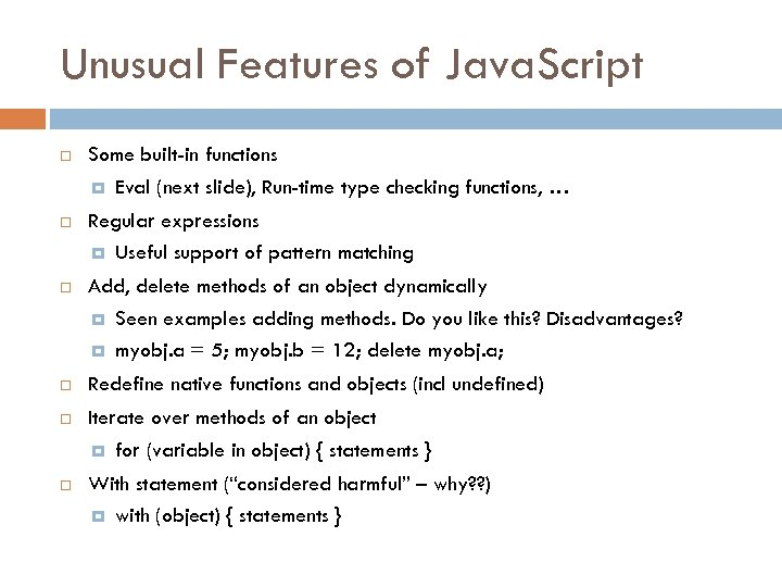 Unusual Features of Java. Script Some built-in functions Eval (next slide), Run-time type checking