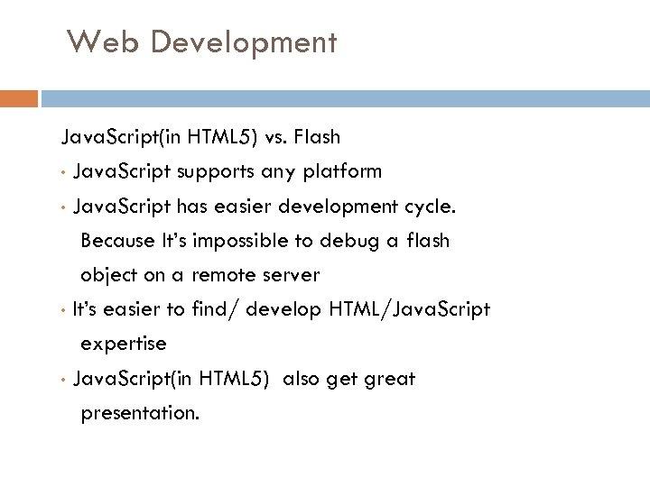 Web Development Java. Script(in HTML 5) vs. Flash • Java. Script supports any platform