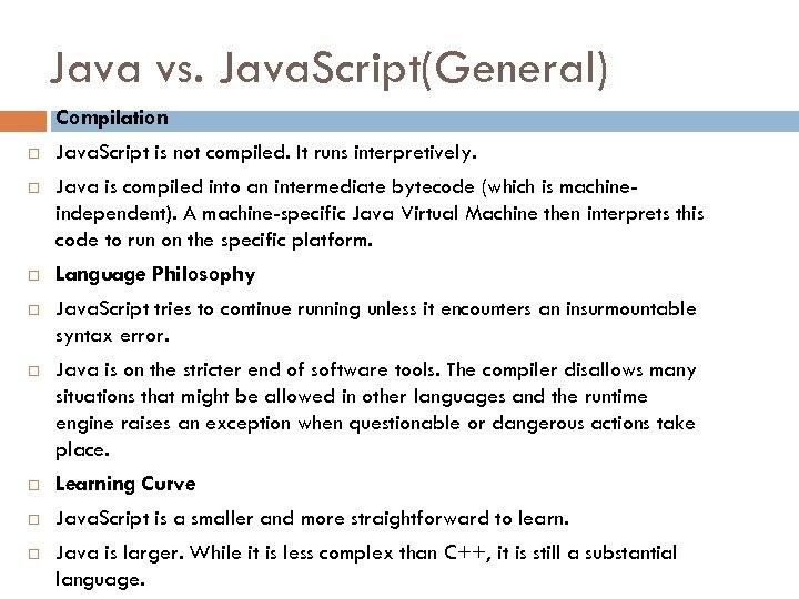 Java vs. Java. Script(General) Compilation Java. Script is not compiled. It runs interpretively. Java